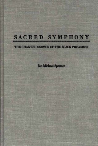 Search : Sacred Symphony: The Chanted Sermon of the Black Preacher (Contributions in Afro-American & African Studies)
