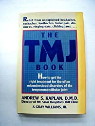 The TMJ Book: How to get the right treatment for the often misunderstood disorders of the temporomandibular joint