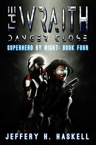 The Wraith: Danger Close (Superhero by Night Book 4) by [Haskell, Jeffery H.]