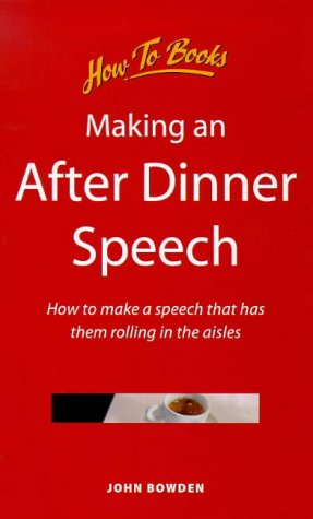 Making an After Dinner Speech: How to Make a Speech That Has Them Rolling in the Aisles (Best After Dinner Speeches)