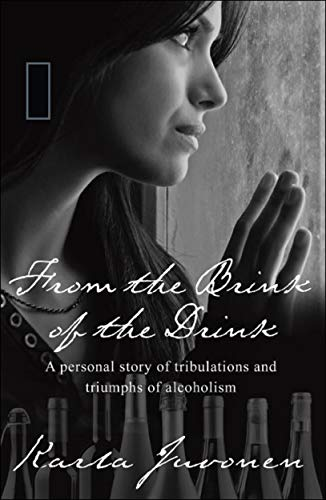 (From the Brink of the Drink: A personal story of tribulations and triumphs of alcoholism)