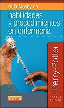Guía Mosby De Habilidades Y Procedimientos En Enfermería - 8ª Edición, Bilingüe por Anne Griffin Perry Rn  Edd  Faan epub