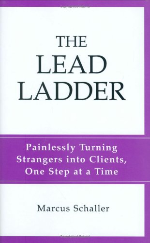 Download The Lead Ladder: Painlessly Turning Strangers into Clients, One Step at a Time ebook
