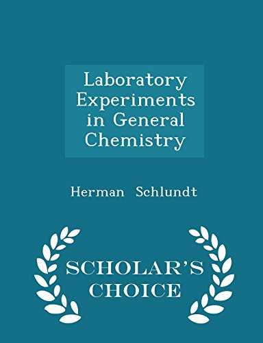 Laboratory Experiments in General Chemistry - Scholar's Choice Edition