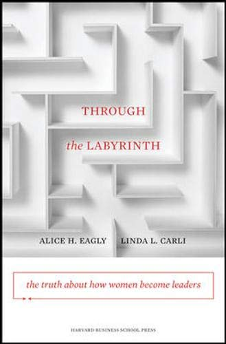 Through the Labyrinth: The Truth About How Women Become Leaders (Center for Public Leadership) by Harvard Business School Press