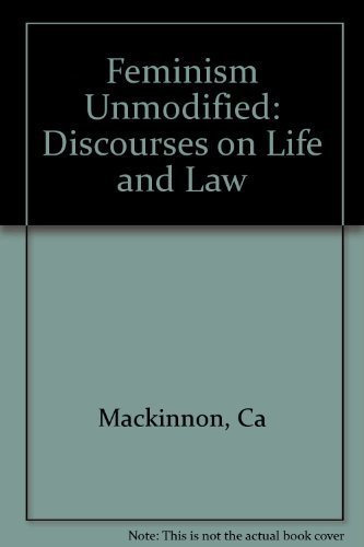 catharine mac kinnons book feminism unmodified essay Why does it matter if women are human_ catharine mackinnons contpdf catharine a mackinnon, feminism unmodified: discourses on life and law essay, they.