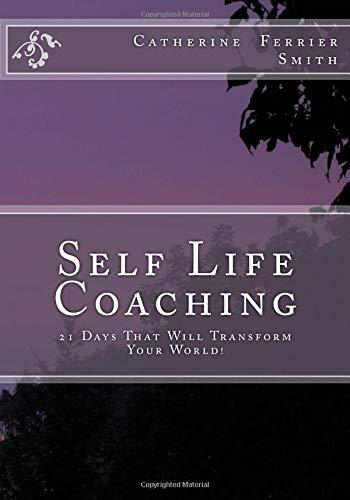 Download Self Life Coaching: 21-Days That Will Transform Your World! pdf epub