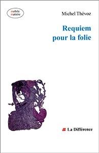 Requiem pour la folie par Michel Thévoz