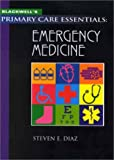 Blackwell's Primary Care Essentials : Emergency Medicine, Diaz, Steven E., 0865425795