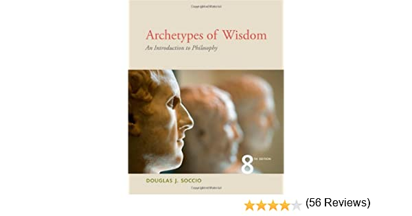 Amazon archetypes of wisdom an introduction to philosophy amazon archetypes of wisdom an introduction to philosophy 9781111837792 douglas j soccio books fandeluxe Choice Image