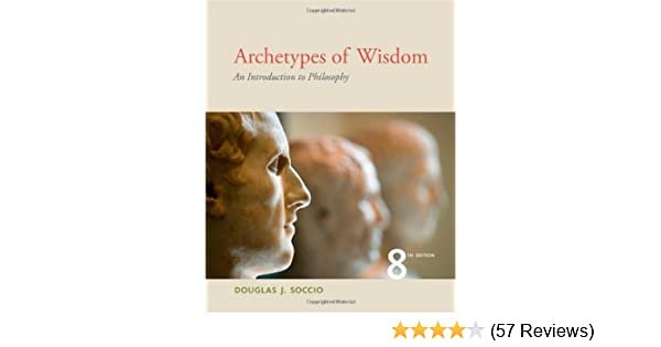 Amazon archetypes of wisdom an introduction to philosophy amazon archetypes of wisdom an introduction to philosophy 9781111837792 douglas j soccio books fandeluxe Gallery