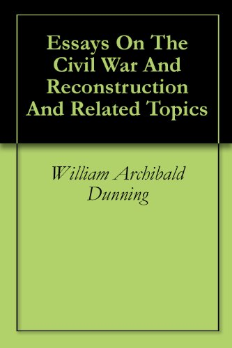 Essay Vs Paper Essays On The Civil War And Reconstruction And Related Topics By Archibald  Dunning William Essay On My School In English also High School Argumentative Essay Examples Amazoncom Essays On The Civil War And Reconstruction And Related  Persuasive Essay Thesis Examples