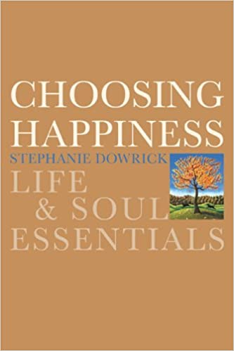 Choosing Happiness Life And Soul Essentials Stephanie Dowrick