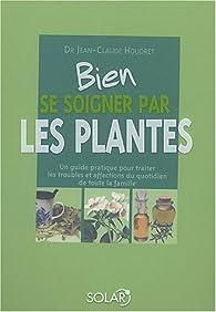Bien se soigner par les plantes par Jean-Claude Houdret