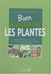 Bien se soigner par les plantes (French Edition)