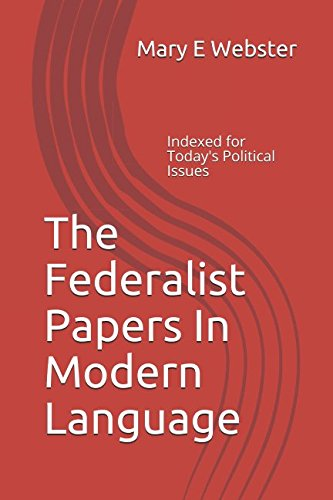 The Federalist Papers In Modern Language: Indexed for Today's Political Issues by Independently published