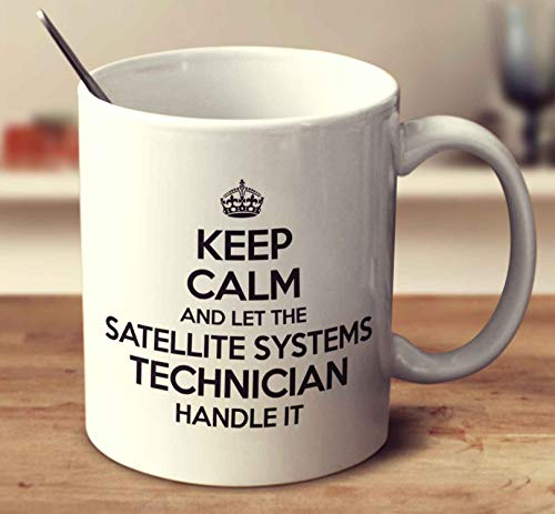 - Keep Calm And Let The Satellite Systems Technician Handle It Coffee Mug (White, 11 oz)