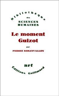 Le moment Guizot par Pierre Rosanvallon