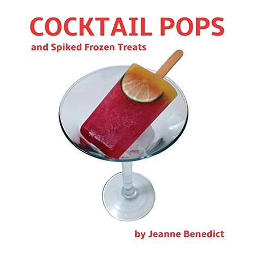 Cocktail Pops and Spiked Frozen Treats