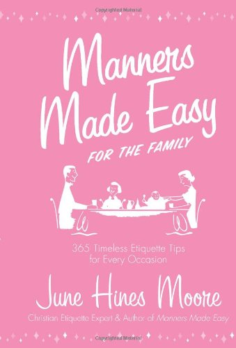 Manners Made Easy for the Family: 365 Timeless Etiquette Tips for Every Occasion from B & H Publishing Group