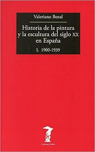 Historia de la pintura y la escultura del siglo XX en España: I. 1900-1939 La balsa de la Medusa: Amazon.es: Bozal, Valeriano: Libros