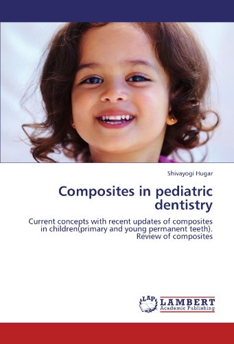 Composites in pediatric dentistry: Current concepts with recent updates of composites in children(primary and young permanent teeth). Review of composites