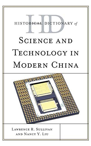 Historical Dictionary of Science and Technology in Modern China (Historical Dictionaries of Asia, Oceania, and the Middle East)