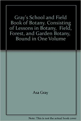 Read Gray's School and Field Book of Botany. Consisting of