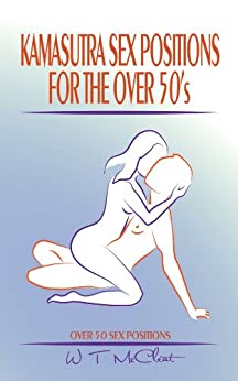 Kamasutra Sex Positions For the Over 50s: Over 50 Sex Positions by [McCleat, W T]