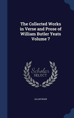 The Collected Works in Verse and Prose of William Butler Yeats Volume 7