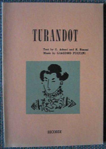 Turandot Libretto: Lyric Drama in Three Acts and Five Scenes Opera By Giacomo Puccini, Libretto By G. Adami and R. Simoni