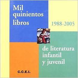 Mil Quinientos Libros de Literatura Infantil y Juvenil (1988-2005): Seleccionados, Resenados y Clasificados Por Edades (Spanish Edition): 9788489384682: ...