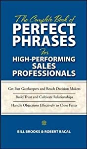 The Complete Book of Perfect Phrases for High-Performing Sales Professionals (Perfect Phrases Series)