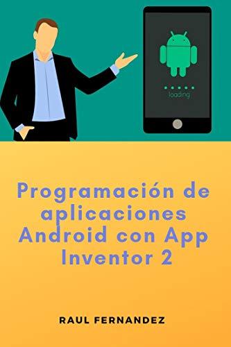 Programación de aplicaciones Android con App Inventor 2 por Fernandez , Raul
