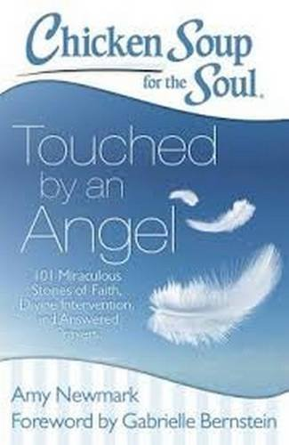 Chicken Soup for the Soul: Touched by an Angel: 101 Miraculous Stories of Faith, Divine Intervention, and Answered Prayers by Amy Newmark (2014-10-07)