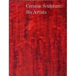 Ceramic Sculpture: Six Artists ()