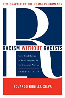a review of racism without racists an essay by eduardo bonilla silva [pg443] color-blind racism in grutterand gratz keith r walsh  racism without racists: color-blind racism and the persistence of racial inequality in the united states by eduardo bonilla-silva.