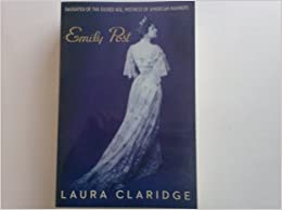 Emily Post: Daughter of the Gilded Age, Mistress of the American Manners by Laura Claridge (2008-08-02)