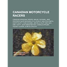 Canadian Motorcycle Racers: Miguel Duhamel, Jake Derosier, Blair Morgan, Malcolm Smith, Yvon Duhamel, Dusty Klatt, Nick May, Michelle Duff