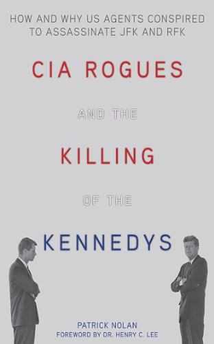 illing of the Kennedys: How and Why US Agents Conspired to Assassinate JFK and RFK ()