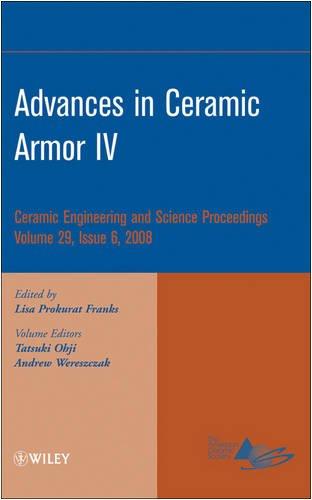 Ceramic Armor Plate (Advances in Ceramic Armor IV (Ceramic Engineering and Science Proceedings, Vol. 29, No. 6))