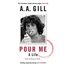 Pour Me: A Life Audiobook by A. A. Gill Narrated by Dougray Scott