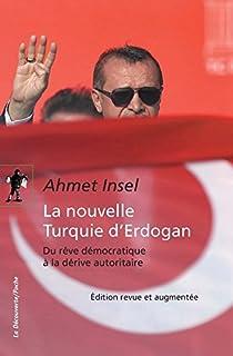 La nouvelle Turquie d'Erdogan : du rêve démocratique à la dérive autoritaire, Insel, Ahmet