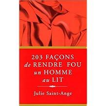 203 Facons de Rendre Fou Un Homme Au Lit