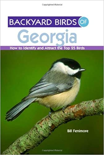 Backyard Birds Of Georgia: How To Identify And Attract The Top 25 Birds:  Bill Fenimore: 9781423605676: Amazon.com: Books