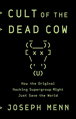 Cult of the Dead Cow: How the Original Hacking Supergroup Might Just Save the World (The Best Computer Security)
