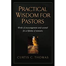 Practical Wisdom for Pastors: Words of Encouragement and Counsel for a Lifetime of Ministry