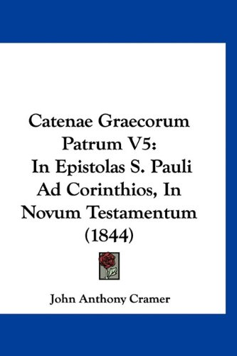 Catenae Graecorum Patrum V5: In Epistolas S. Pauli Ad Corinthios, In Novum Testamentum (1844) (Latin Edition) PDF ePub fb2 ebook