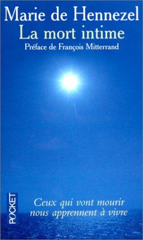 La Mort Intime - Ceux qui vont mourir nous apprennent à vivre Poche – 26 juillet 1999 Marie de Hennezel François Mitterrand Pocket 226607315X
