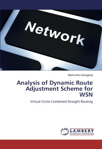 Read Online Analysis of Dynamic Route Adjustment Scheme for WSN: Virtual Circle Combined Straight Routing PDF